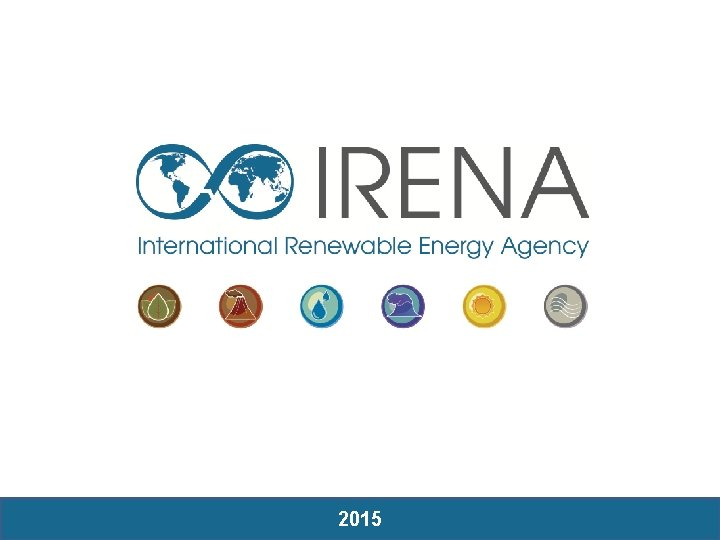IRENA 2014 IRENA 2015 1 OVERVIEW MANDATE To