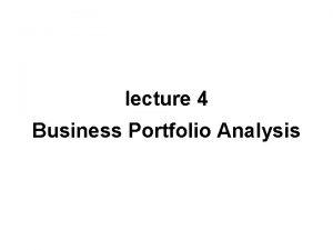 lecture 4 Business Portfolio Analysis Business portfolio consulting