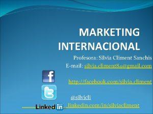 MARKETING INTERNACIONAL Profesora Silvia Climent Sanchis Email silvia