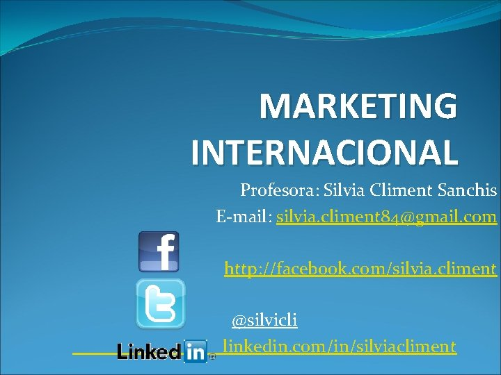 MARKETING INTERNACIONAL Profesora Silvia Climent Sanchis Email silvia