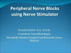 Peripheral Nerve Blocks using Nerve Stimulator Dr D