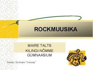 ROCKMUUSIKA MAIRE TALTS KILINGINMME GMNAASIUM Taustaks The Beatles