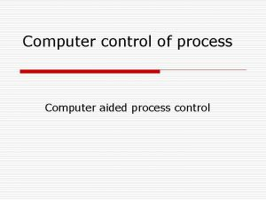 Computer control of process Computer aided process control