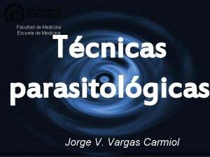Facultad de Medicina Escuela de Medicina Tcnicas parasitolgicas