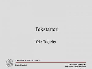 Tekstarter Ole Togeby AARHUS UNIVERSITET Nordisk Institut Ole