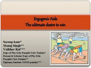 Ergogenic Aids The ultimate desire to win Saroop