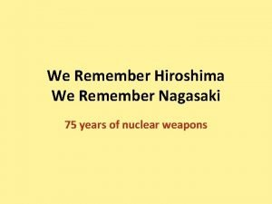 We Remember Hiroshima We Remember Nagasaki 75 years