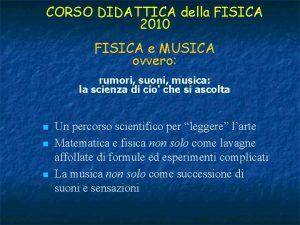 CORSO DIDATTICA della FISICA 2010 FISICA e MUSICA