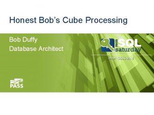 Honest Bobs Cube Processing Bob Duffy Database Architect