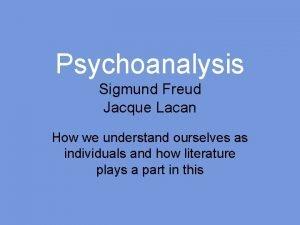 Psychoanalysis Sigmund Freud Jacque Lacan How we understand