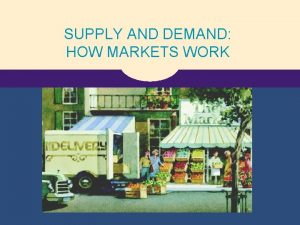 SUPPLY AND DEMAND HOW MARKETS WORK MARKETS AND