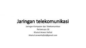 Jaringan telekomunikasi Jaringan Komputer dan Telekomunikasi Pertemuan 10