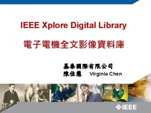 IEEE Xplore Digital Library Virginia Chen Founding officers