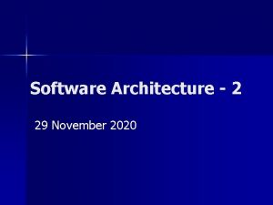 Software Architecture 2 29 November 2020 Architectural Patterns