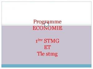Programme ECONOMIE 1re STMG ET Tle stmg PROGRAMME