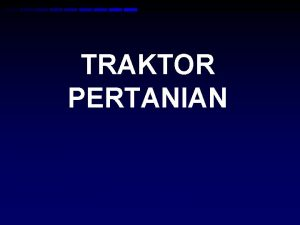 TRAKTOR PERTANIAN DEFENISI TRACTOR TRACTION ENGINE Kendaraan yg