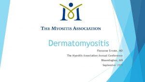 Dermatomyositis Floranne Ernste MD The Myositis Association Annual