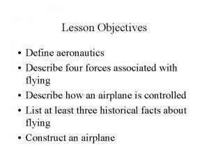 Lesson Objectives Define aeronautics Describe four forces associated