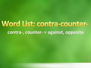 Word List contracountercontra counter against opposite goes against