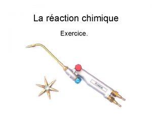 La raction chimique Exercice Exercice 3 Le chalumeau