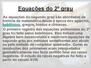 Equaes do 2 grau As equaes do segundo