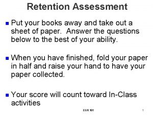 Retention Assessment n Put your books away and
