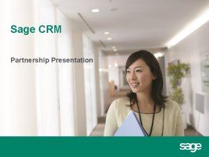 Sage CRM Partnership Presentation A note to presenters