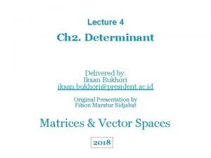Lecture 4 Ch 2 Determinant Delivered by Iksan