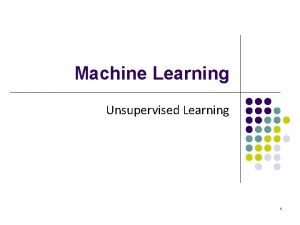 Machine Learning Unsupervised Learning 1 Supervised learning vs