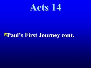Acts 14 Pauls First Journey cont Pauls First