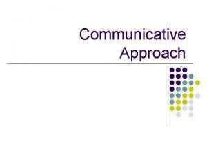 Communicative Approach Communicative Language Teaching The Goal Language