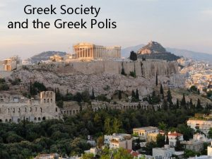 Greek Society and the Greek Polis The Acropolis