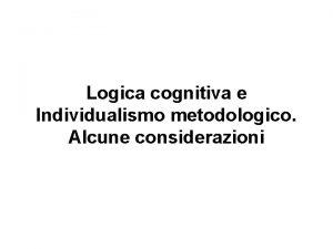 Logica cognitiva e Individualismo metodologico Alcune considerazioni La