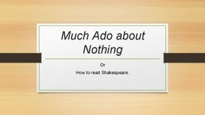 Much Ado about Nothing Or How to read