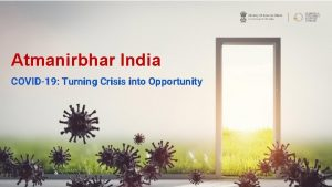 Atmanirbhar India COVID19 Turning Crisis into Opportunity COVID19