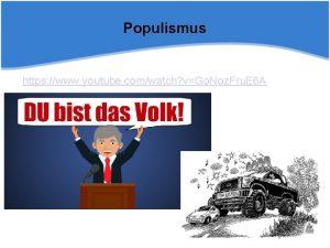 Populismus https www youtube comwatch vGo Noz Fru