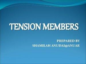 TENSION MEMBERS PREPARED BY SHAMILAH ANUDAIANUAR INTRODUCTION Tension