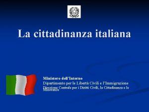 La cittadinanza italiana Ministero dellInterno Dipartimento per le
