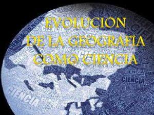 EVOLUCIN DE LA GEOGRAFA COMO CIENCIA Los inicios