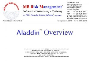 Aladdin Overview NOTICE PROPRIETARY AND CONFIDENTIAL MATERIAL DISTRIBUTION