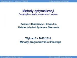 Metody optymalizacji Energetyka 20152016 Metody programowania liniowego Metody