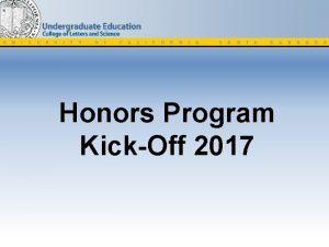 Honors Program KickOff 2017 Honors Program KickOff 2017