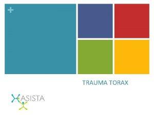 TRAUMA TORAX TRAUMA TORAX Cualquier agresin o trauma