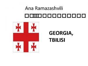 Ana Ramazashvili GEORGIA TBILISI Georgia Georgia Sakhartvelo Basic
