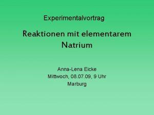 Experimentalvortrag Reaktionen mit elementarem Natrium AnnaLena Eicke Mittwoch
