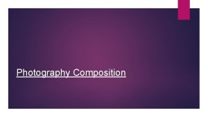 Photography Composition What is composition in photography To