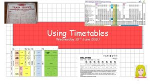 Using Timetables Wednesday 10 th June 2020 1
