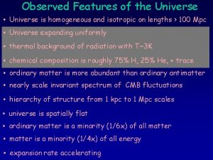 Observed Features of the Universe Universe is homogeneous
