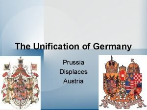 The Unification of Germany Prussia Displaces Austria Hohenzollerns