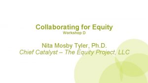 Collaborating for Equity Workshop D Nita Mosby Tyler